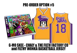 G-Mo Skee Chaly & The Filth Factory CD and Filthy Wonka Basketball Jersey Pre Order Bundle #5